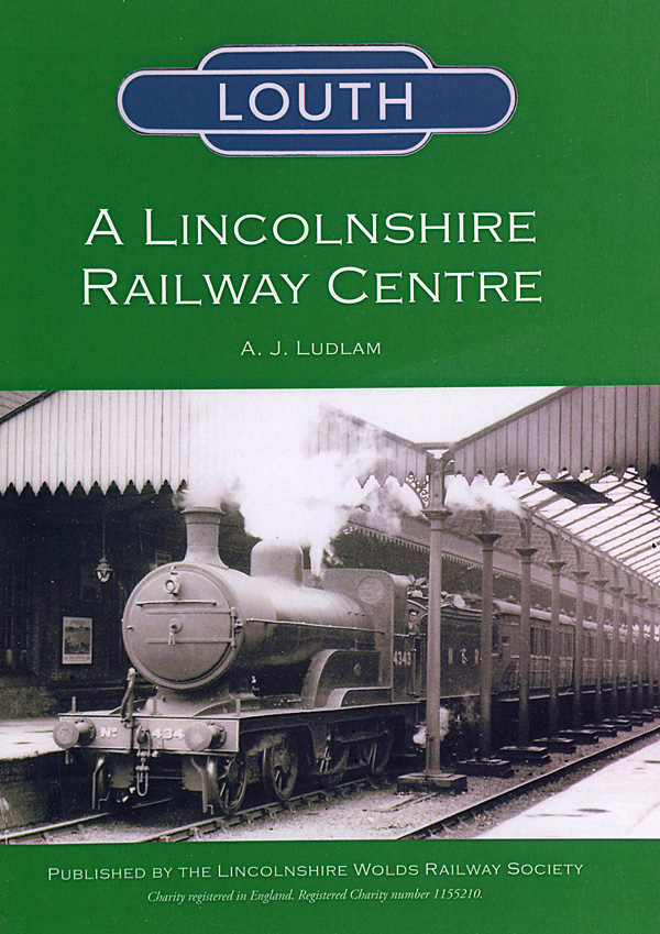 Louth, A Lincolnshire Railway Centre A.J. Ludlam