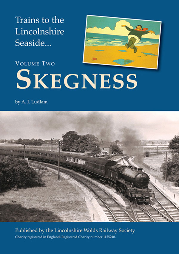 Trains to The Lincolnshire Seaside - Skegness by A.J. Ludlam