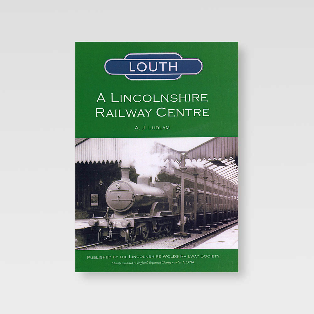 Louth, A Lincolnshire Railway Centre by A. J. Ludlam