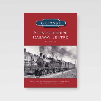 A Lincolnshire Railway Centre - Grimsby book by A J Ludlam